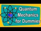 Quantum Mechanics for Dummies: Explained in 22 Minutes