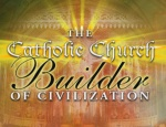 The Catholic Church: Builder of Civilization