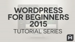 WordPress for Beginners Tutorials Series (2015)