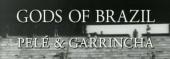 Gods Of Brazil: Pele And Garrincha (2002)