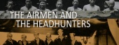 Secrets of the Dead: The Airmen and the Headhunters (2009)