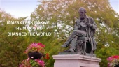 James Clark Maxwell: The Man Who Changed The World