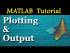 Plotting and Output in MATLAB