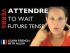 Attendre (to wait) — Future Tense