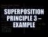 Superposition Principle 3: Example