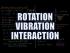 Rotation-Vibration Interaction