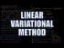 Linear Variational Method