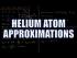Helium Atom Energy Approximations