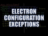 Electron Configuration Exceptions