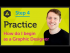 'Practice' How do I begin as a Graphic Designer?